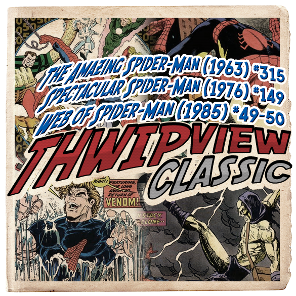 Thwip View Classic 289 - Web of Spider-Man (1985) #49-50; Spectacular Spider-Man (1976) #149; The Amazing Spider-Man (1963) #315