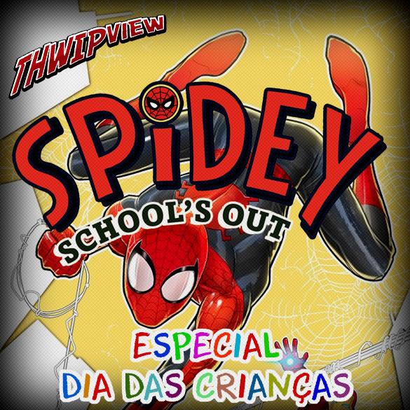 Thwip View 242 - Spidey School's Out: Especial Dia das Crianças