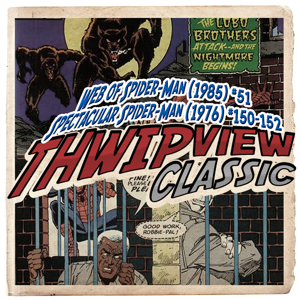 Thwip View Classic 291 - Spectacular Spider-Man (1976) #150-152; Web of Spider-Man (1985) #51