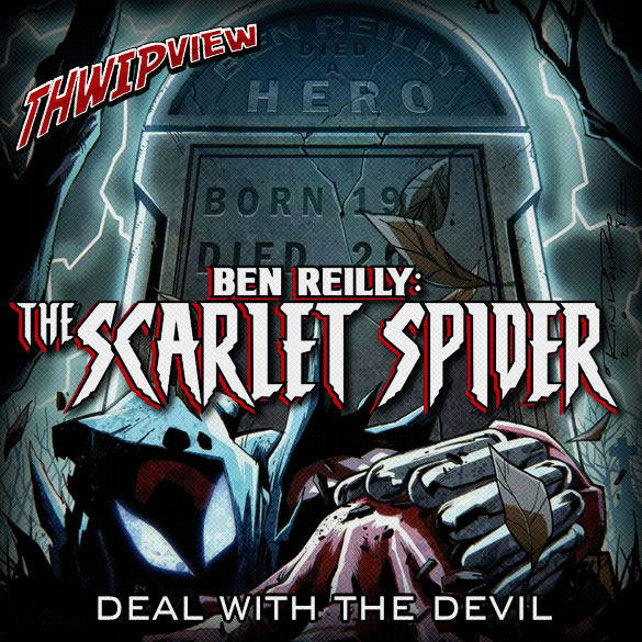 Thwip View 245 - Ben Reilly: The Scarlet Spider: Deal With the Devil