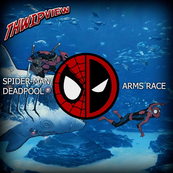 Thwip View 247 - Spider-Man/Deadpool: Arms Race