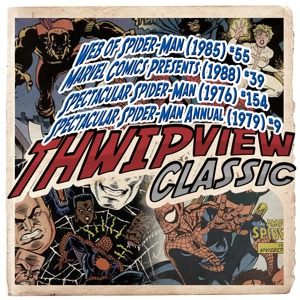 Thwip View Classic 294 - Spectacular Spider-Man (1976) #154; Web of Spider-Man (1985) #55; Spectacular Spider-Man Annual (1979) #9; Marvel Comics Presents (1988) #39