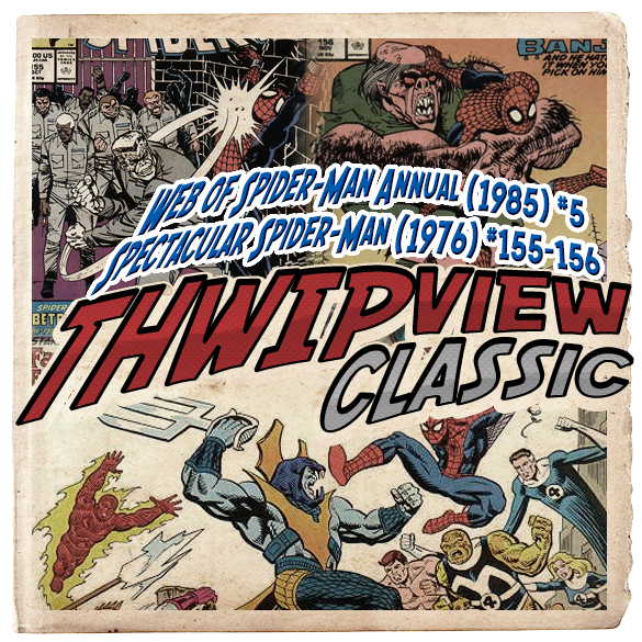 Thwip View Classic 296 - Spectacular Spider-Man (1976) #155-156; Web of Spider-Man Annual (1985) #5