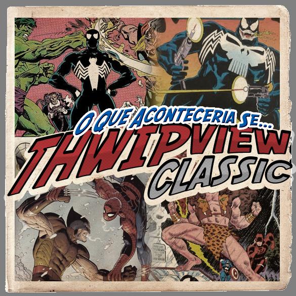 Thwip View Classic 299 - O Que Aconteceria Se...