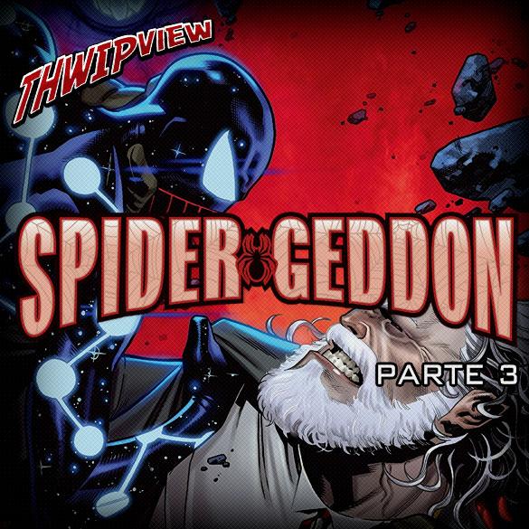 Thwip View 254 - Spider-Geddon - Parte 3