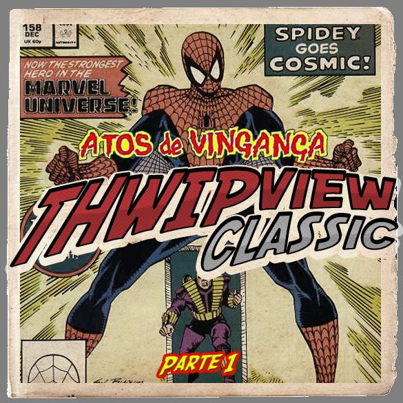 Thwip View Classic 301 - Atos de Vingança: Parte 1