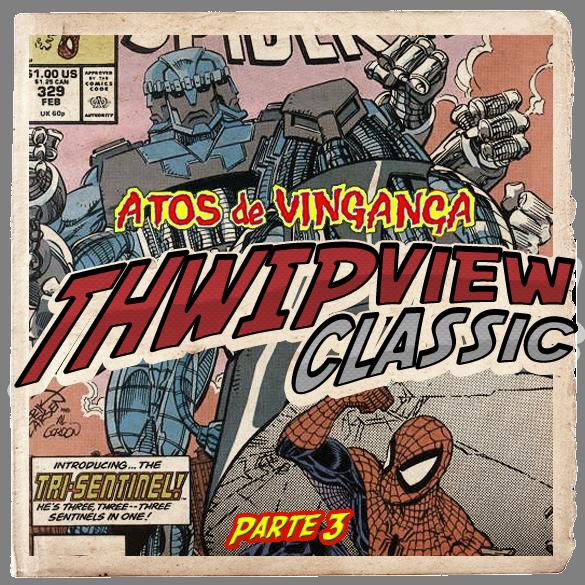 Thwip View Classic 303 - Atos de Vingança: Parte 3