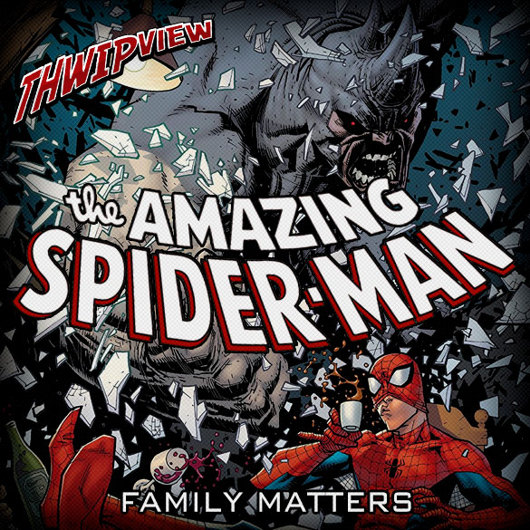 Thwip View 255 - The Amazing Spider-Man: Family Matters