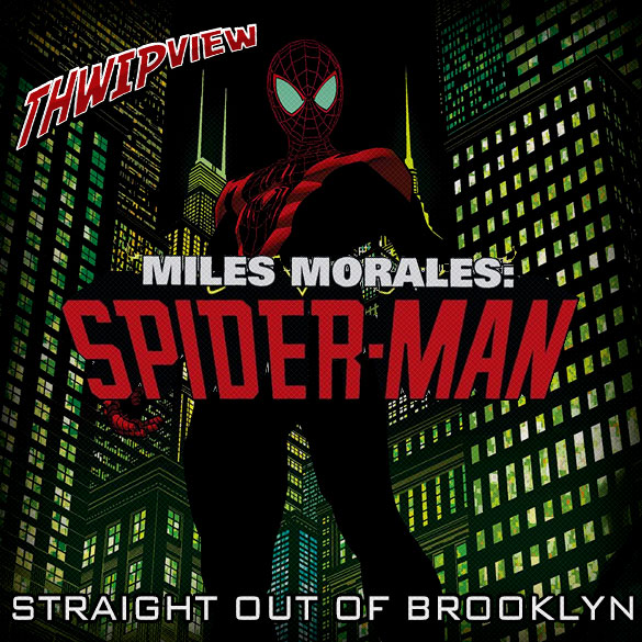 Thwip View 257 - Miles Morales: Straight Out of Brooklyn