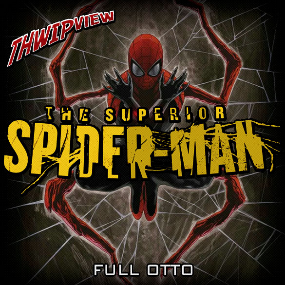 Thwip View 259 - The Superior Spider-Man: Full Otto