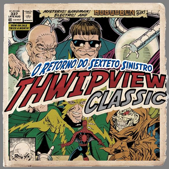 Thwip View Classic 311 - O Retorno do Sexteto Sinistro