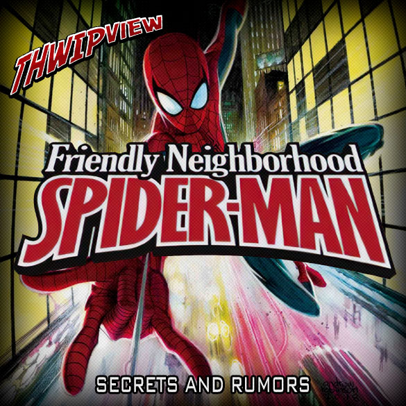 Thwip View 265 - Friendly Neighborhood Spider-Man: Secrets and Rumors