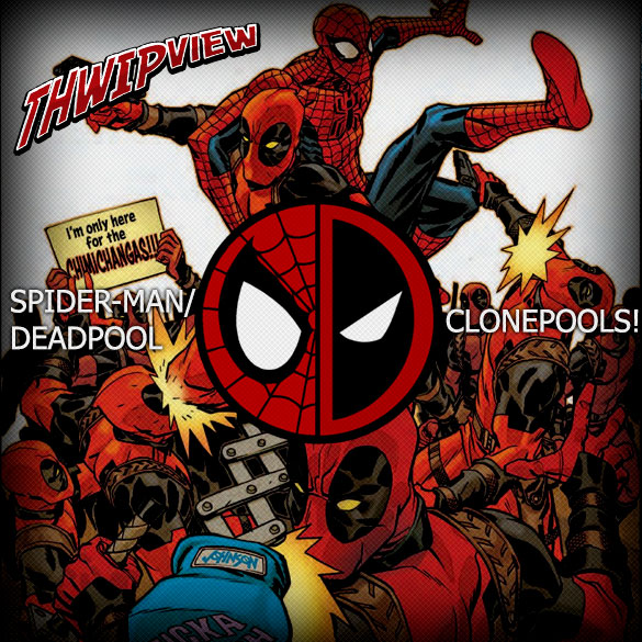 Thwip View 266 - Spider-Man vs. Deadpool: Clonepools!