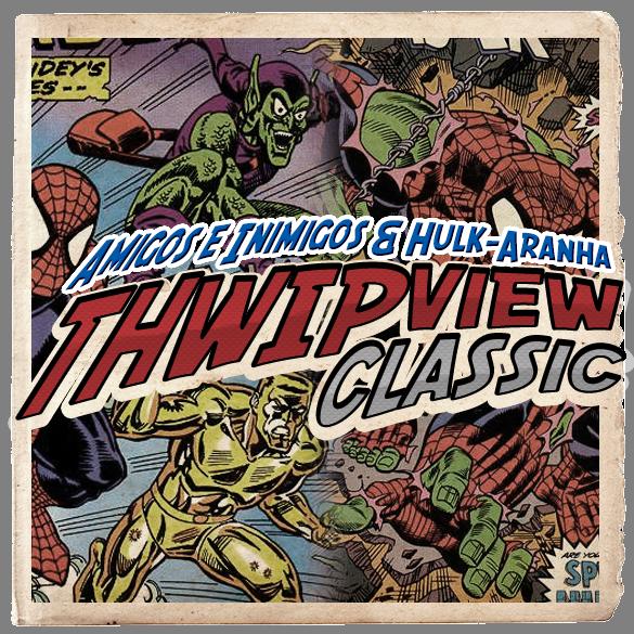 Thwip View Classic 316 - Amigos e Inimigos & Hulk-Aranha