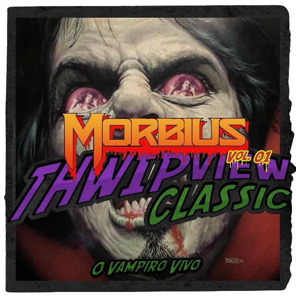 Thwip View Classic 317 - Morbius Vol.1: O Vampiro Vivo