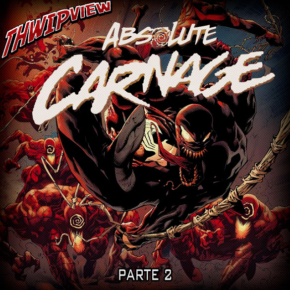 Thwip View 277 - Absolute Carnage - Parte 2