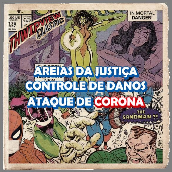 Thwip View Classic 326 - Areias da Justiça, Controle de Danos e Ataque de Corona