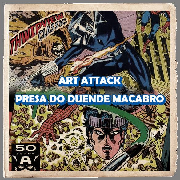 Thwip View Classic 328 - Art Attack e Presa do Duende Macabro