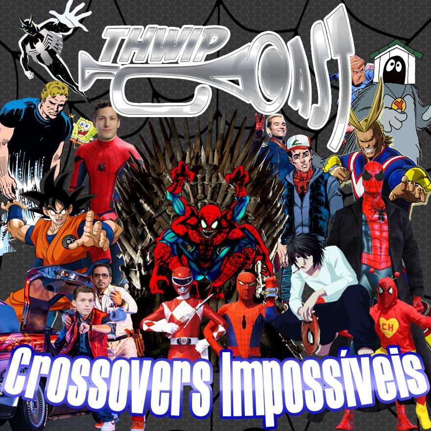 Thwip Cast 104 - Crossovers Impossíveis