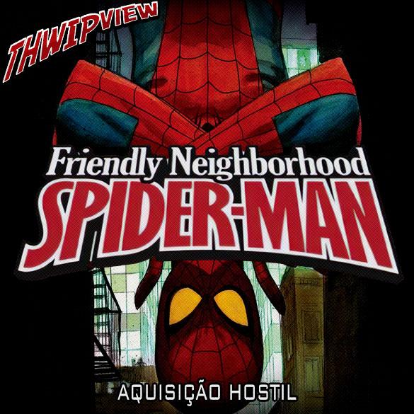 Thwip View 282 - Friendly Neighborhood Spider-Man: Aquisição Hostil
