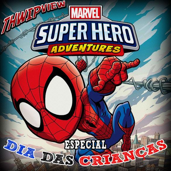 Thwip View 283 - Marvel Super Heroes Adventures: Especial Dia das Crianças