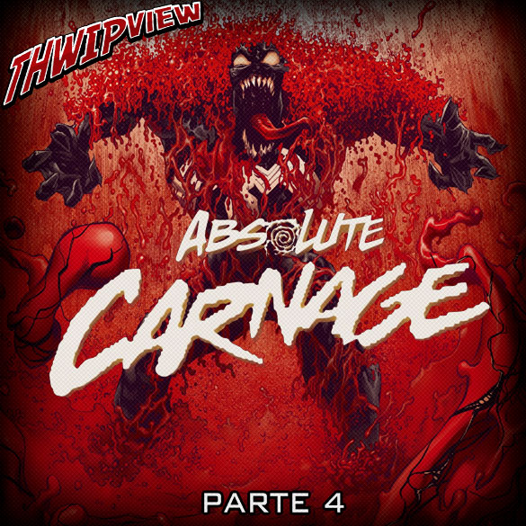 Thwip View 284 - Absolute Carnage - Parte 4