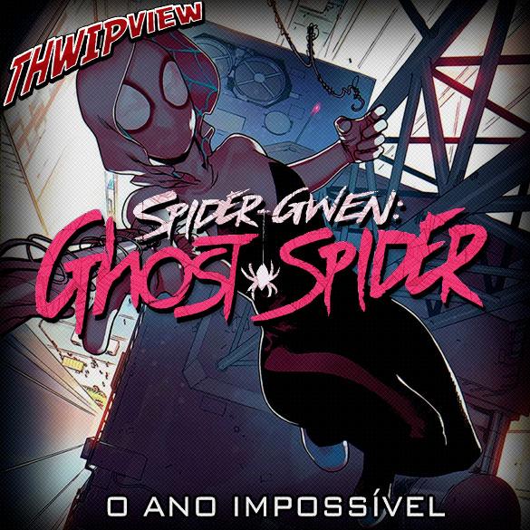Thwip View 285 - Spider-Gwen: Ghost-Spider: O Ano Impossível