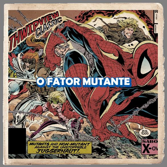 Thwip View Classic 336 - O Fator Mutante